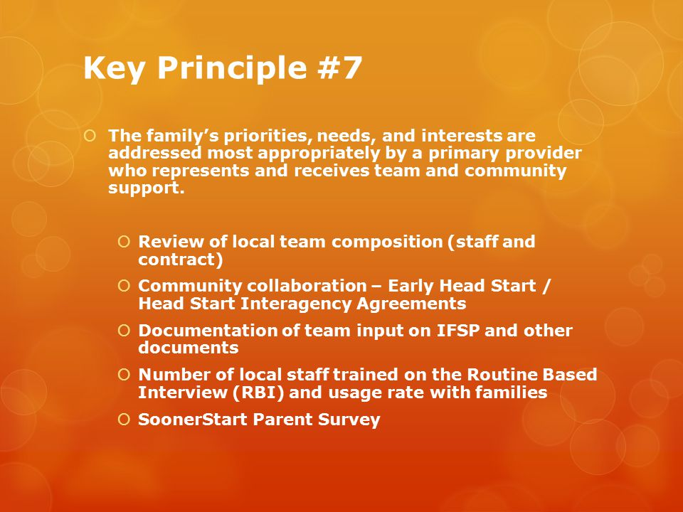 Key Principle #7  The family's priorities, needs, and interests are addressed most appropriately by a primary provider who represents and receives team and community support.