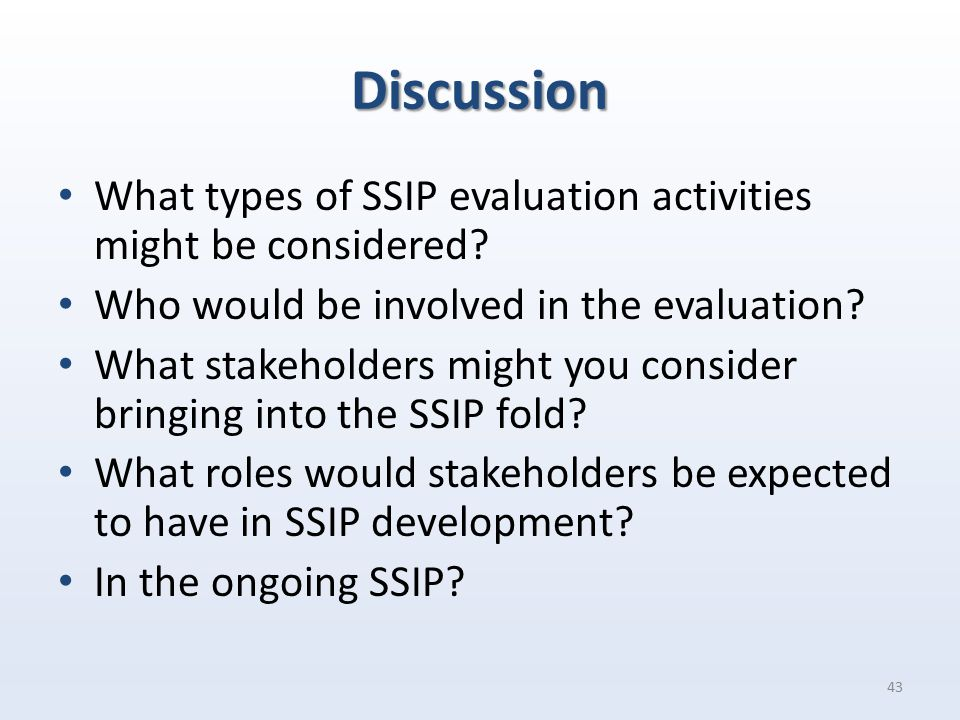 Discussion What types of SSIP evaluation activities might be considered.