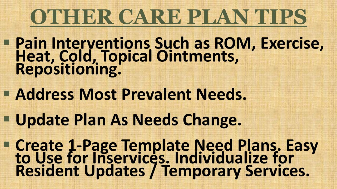 OTHER CARE PLAN TIPS  Pain Interventions Such as ROM, Exercise, Heat, Cold, Topical Ointments, Repositioning.