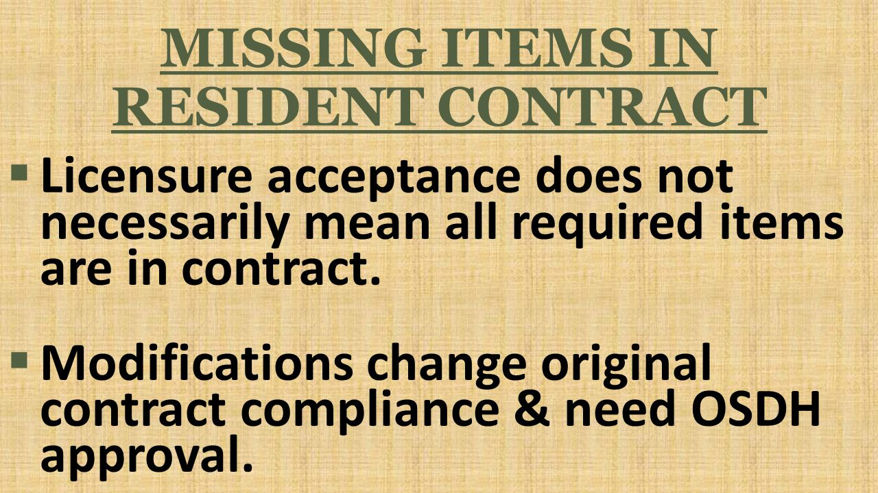 MISSING ITEMS IN RESIDENT CONTRACT  Licensure acceptance does not necessarily mean all required items are in contract.