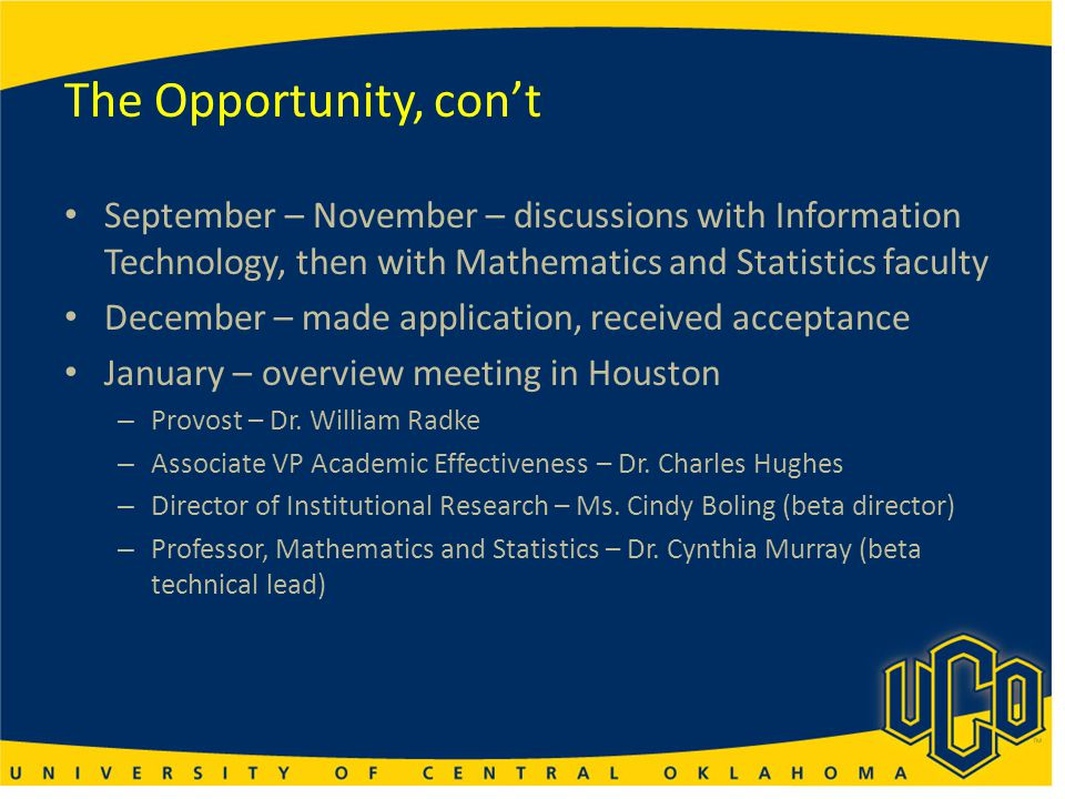 The Opportunity, con't September – November – discussions with Information Technology, then with Mathematics and Statistics faculty December – made ap