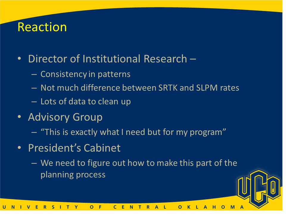 Reaction Director of Institutional Research – – Consistency in patterns – Not much difference between SRTK and SLPM rates – Lots of data to clean up A