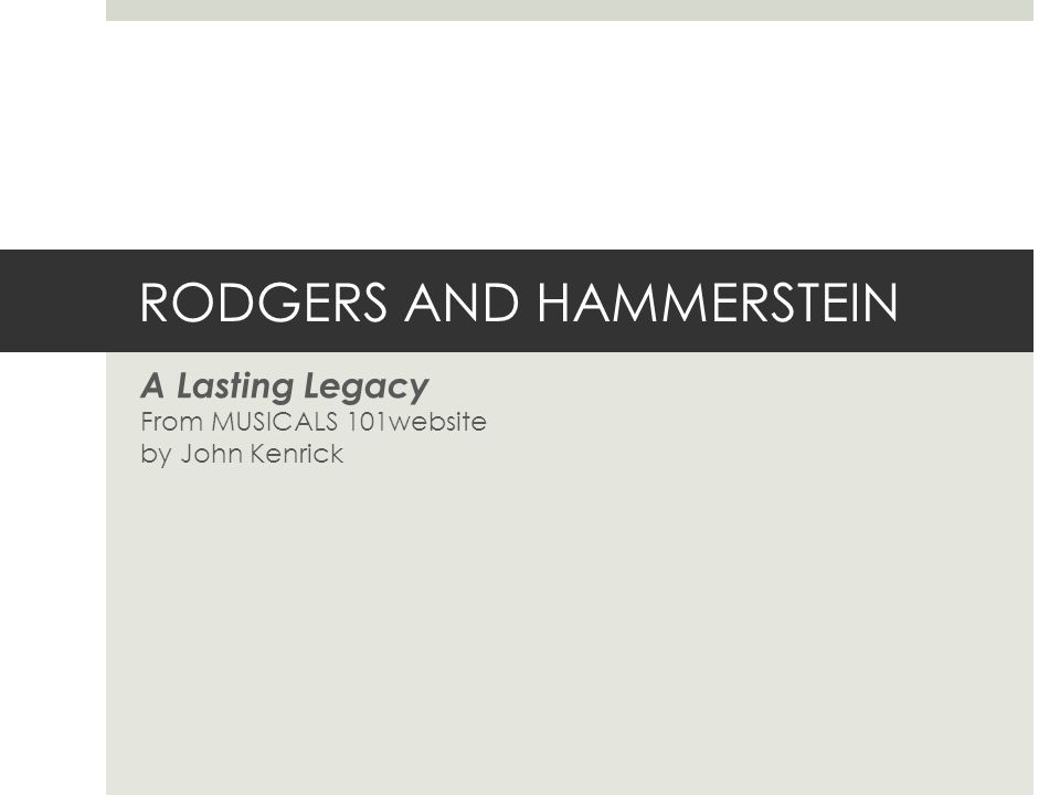 RODGERS AND HAMMERSTEIN A Lasting Legacy From MUSICALS 101website by John Kenrick