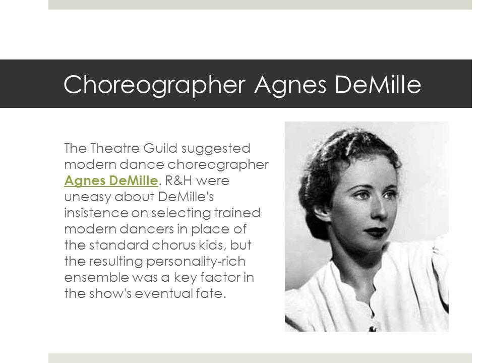 Choreographer Agnes DeMille The Theatre Guild suggested modern dance choreographer Agnes DeMille.