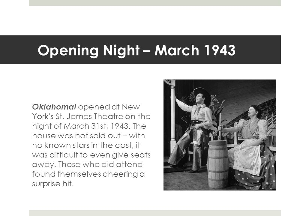 Opening Night – March 1943 Oklahoma.opened at New York s St.