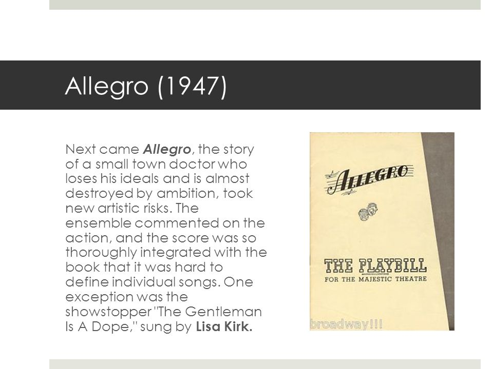 Allegro (1947) Next came Allegro, the story of a small town doctor who loses his ideals and is almost destroyed by ambition, took new artistic risks.