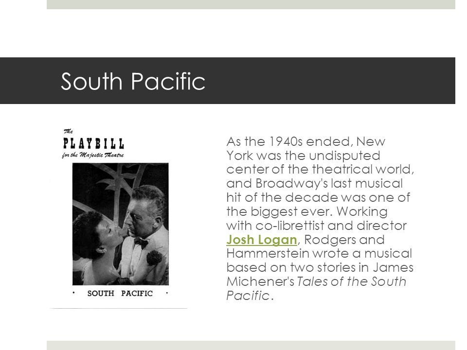 South Pacific As the 1940s ended, New York was the undisputed center of the theatrical world, and Broadway s last musical hit of the decade was one of the biggest ever.