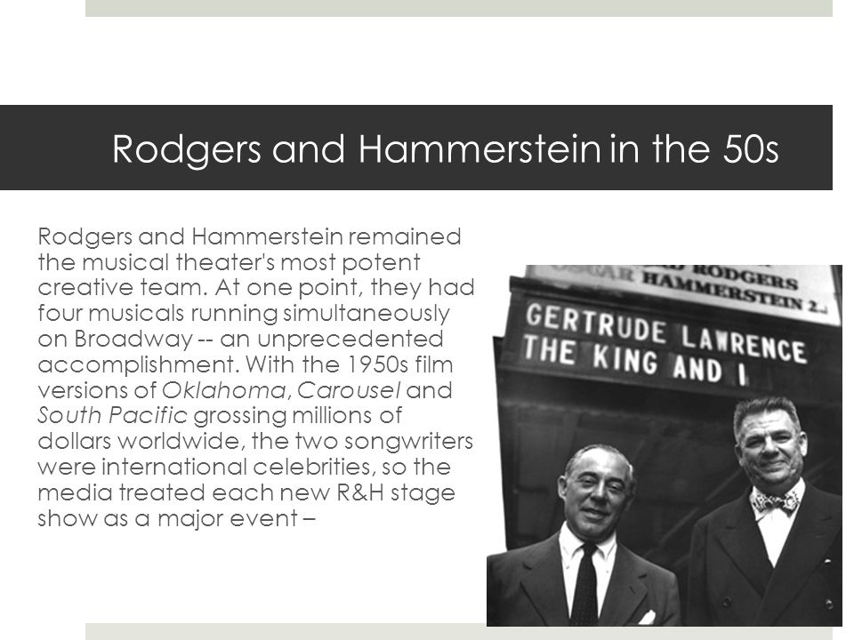 Rodgers and Hammerstein in the 50s Rodgers and Hammerstein remained the musical theater s most potent creative team.