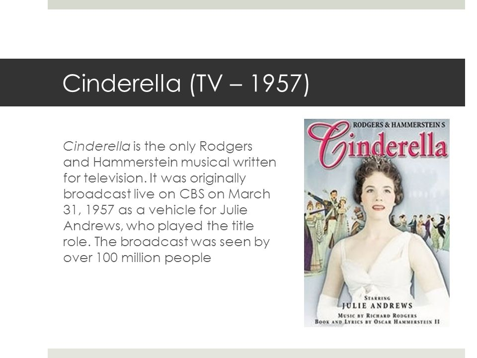 Cinderella (TV – 1957) Cinderella is the only Rodgers and Hammerstein musical written for television.