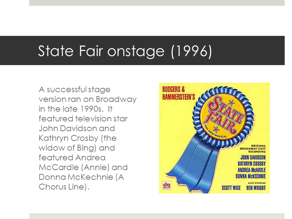 State Fair onstage (1996) A successful stage version ran on Broadway in the late 1990s.