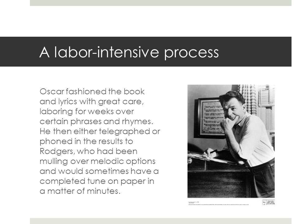 A labor-intensive process Oscar fashioned the book and lyrics with great care, laboring for weeks over certain phrases and rhymes.