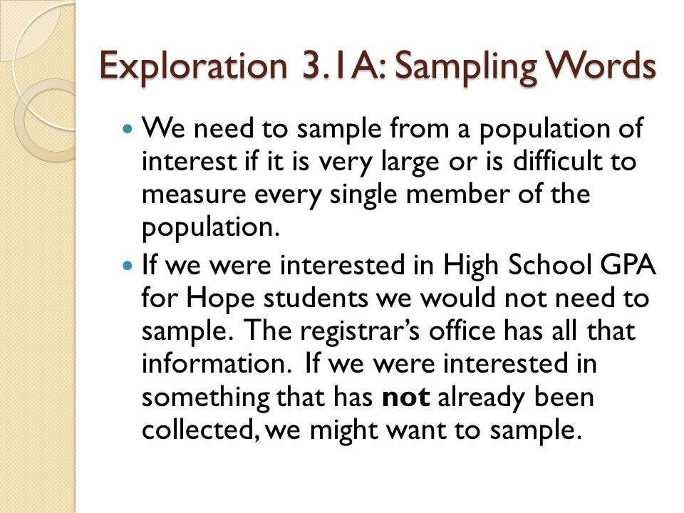 Exploration 3.1A: Sampling Words We need to sample from a population of interest if it is very large or is difficult to measure every single member of