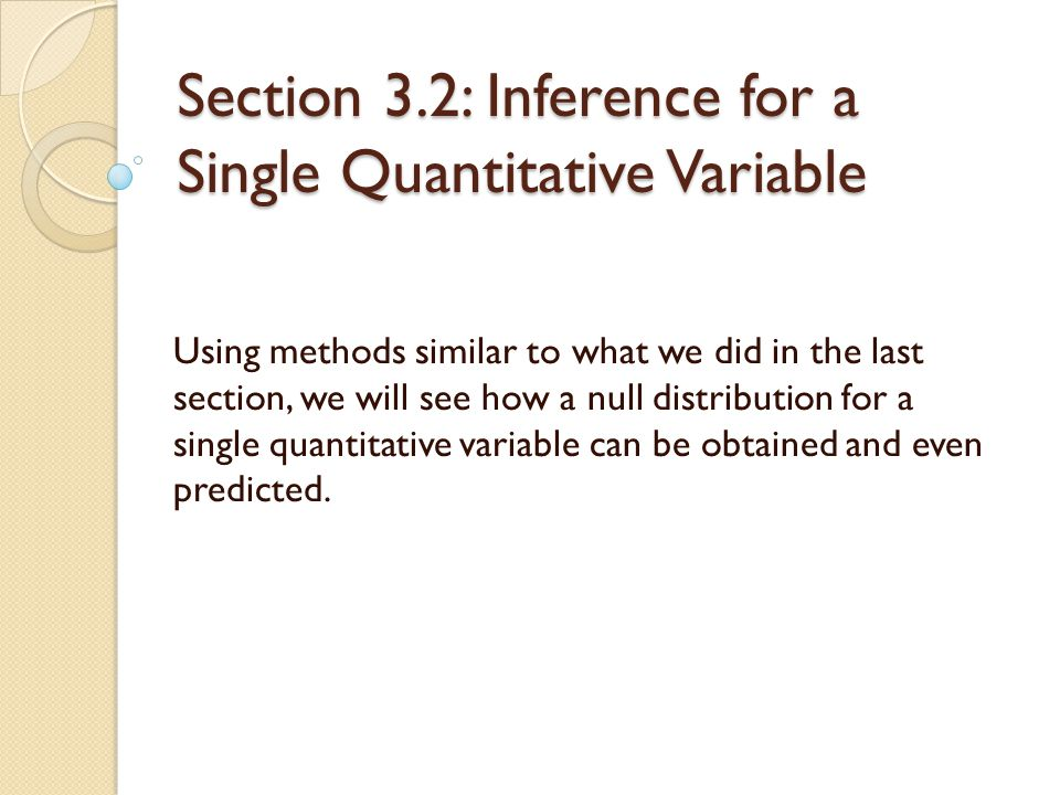 Section 3.2: Inference for a Single Quantitative Variable Using methods similar to what we did in the last section, we will see how a null distributio