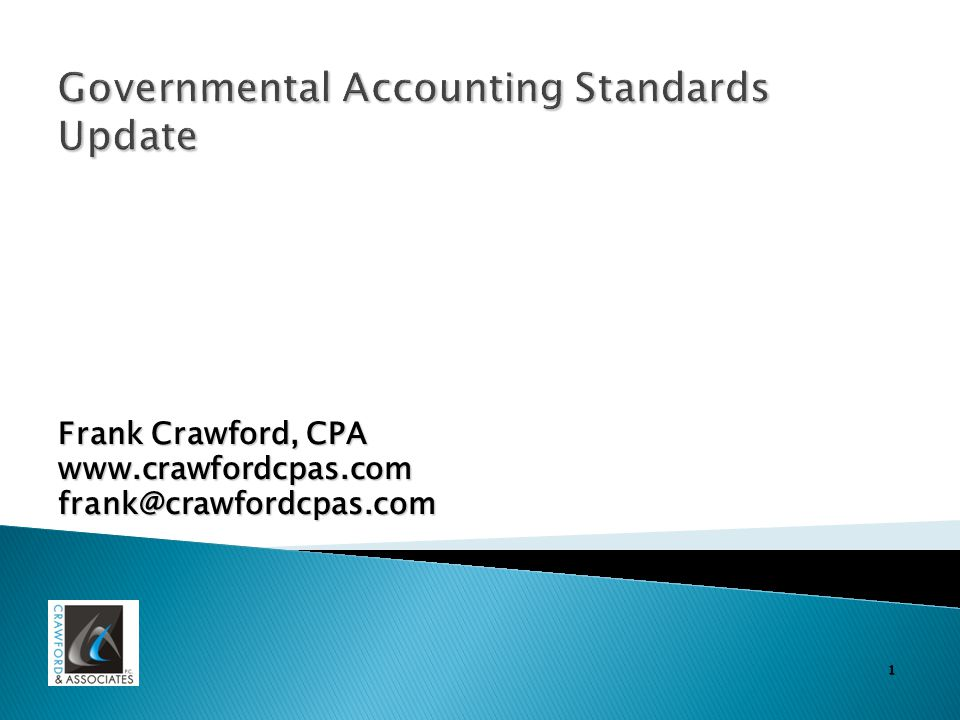 1 Governmental Accounting Standards Update Frank Crawford, CPA www.crawfordcpas.comfrank@crawfordcpas.com