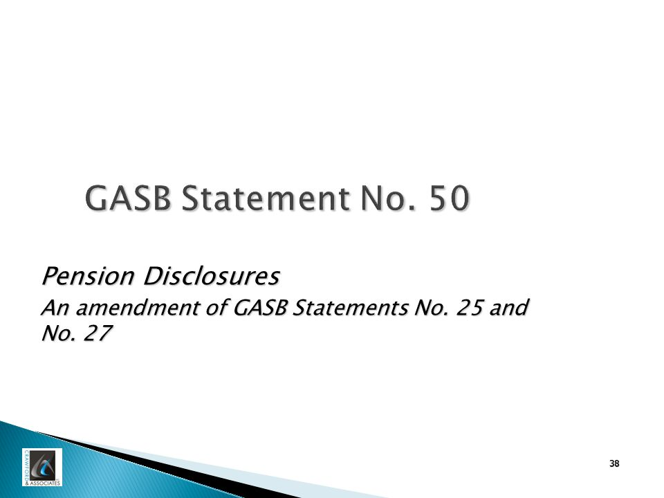 38 GASB Statement No. 50 Pension Disclosures An amendment of GASB Statements No. 25 and No. 27