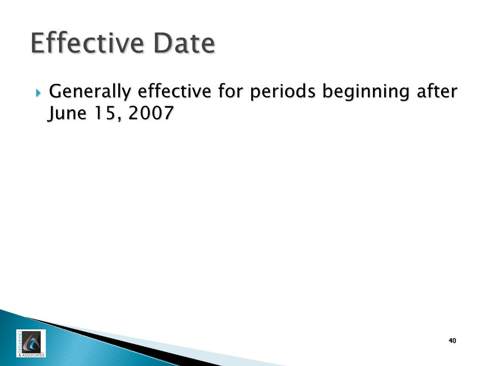40 Effective Date  Generally effective for periods beginning after June 15, 2007