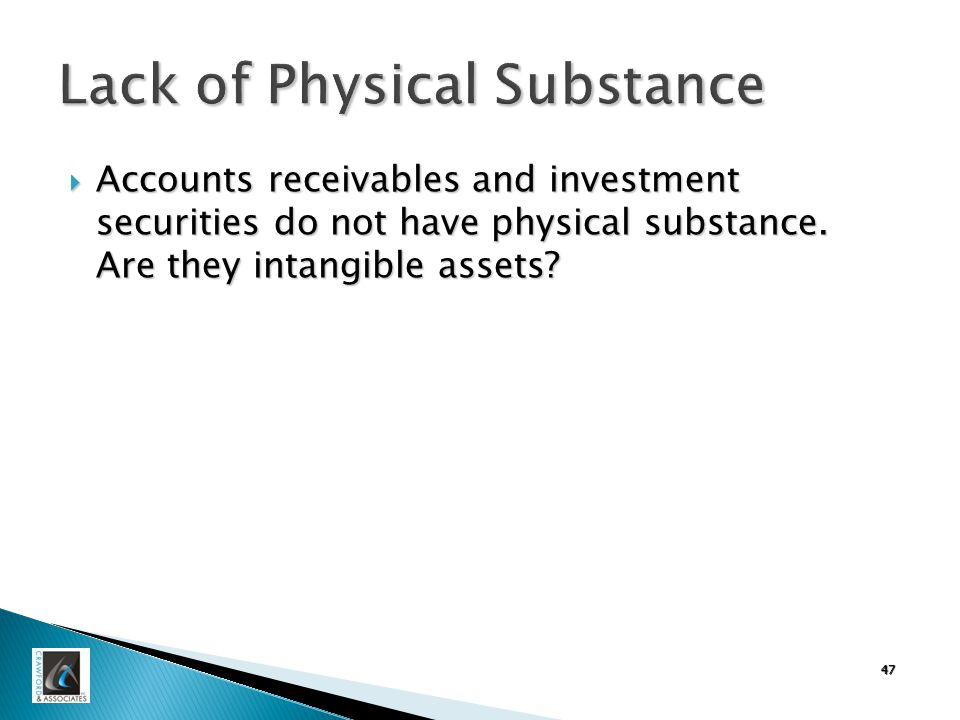 47 Lack of Physical Substance  Accounts receivables and investment securities do not have physical substance.