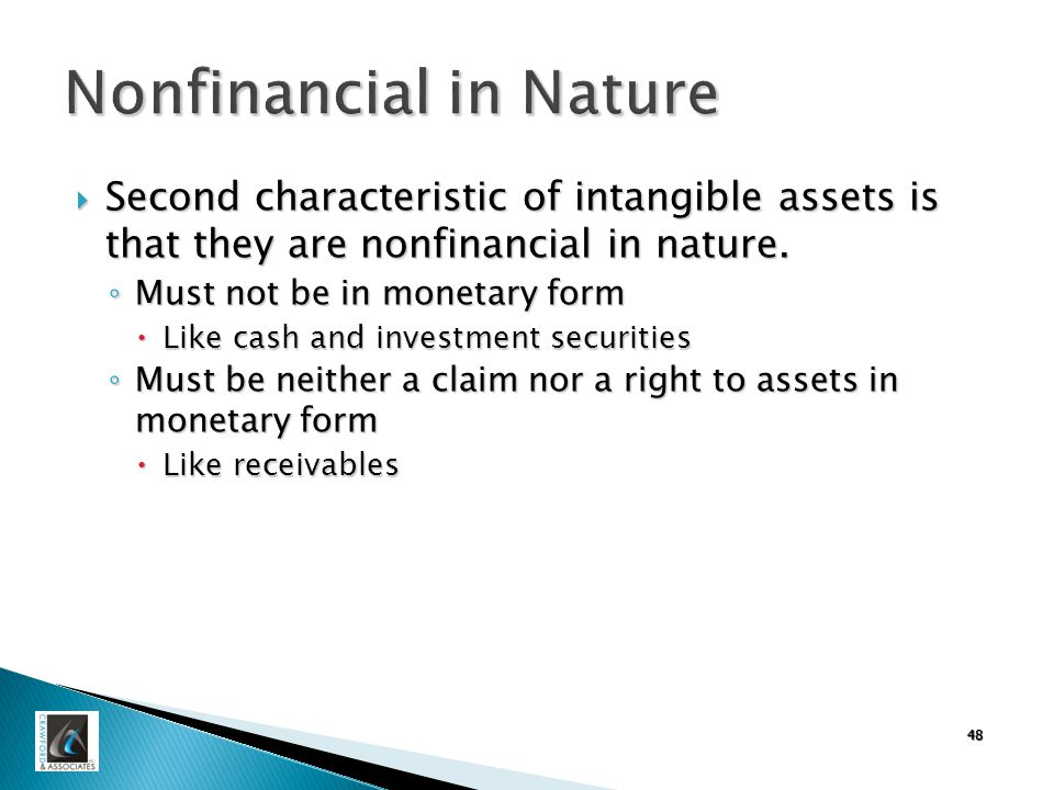 48 Nonfinancial in Nature  Second characteristic of intangible assets is that they are nonfinancial in nature.