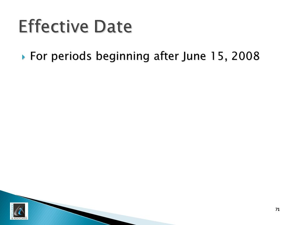 71 Effective Date  For periods beginning after June 15, 2008