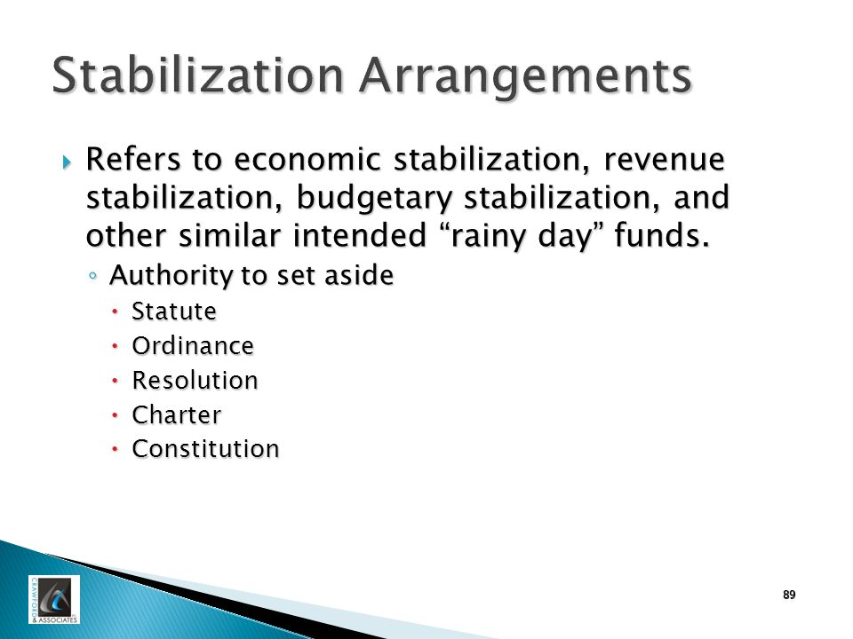 Stabilization Arrangements  Refers to economic stabilization, revenue stabilization, budgetary stabilization, and other similar intended rainy day funds.