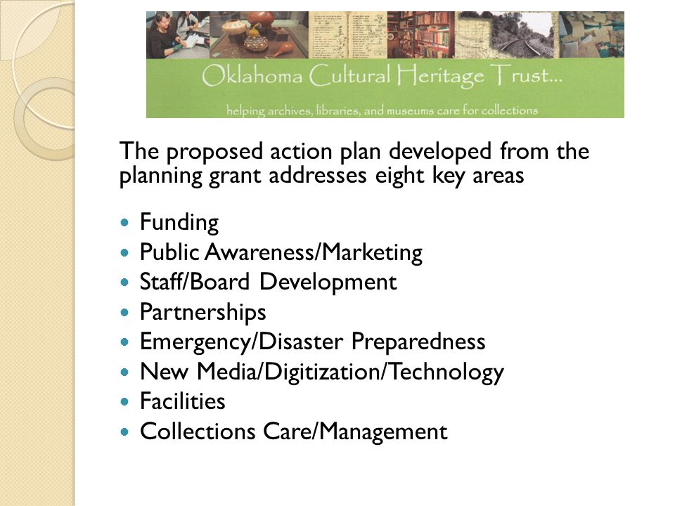 The proposed action plan developed from the planning grant addresses eight key areas Funding Public Awareness/Marketing Staff/Board Development Partne