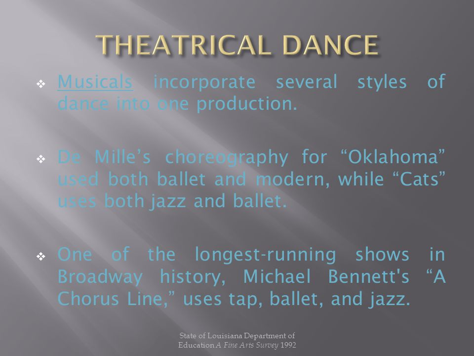" Musicals incorporate several styles of dance into one production.  De Mille's choreography for ""Oklahoma"" used both ballet and modern, while ""Cats"""