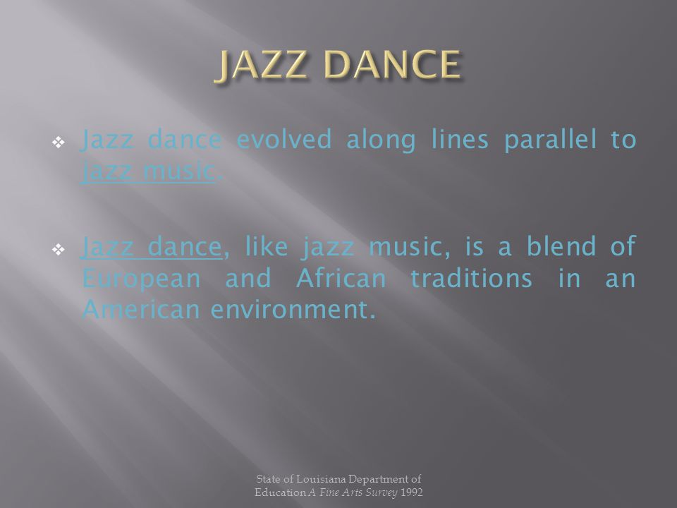  Jazz dance evolved along lines parallel to jazz music.