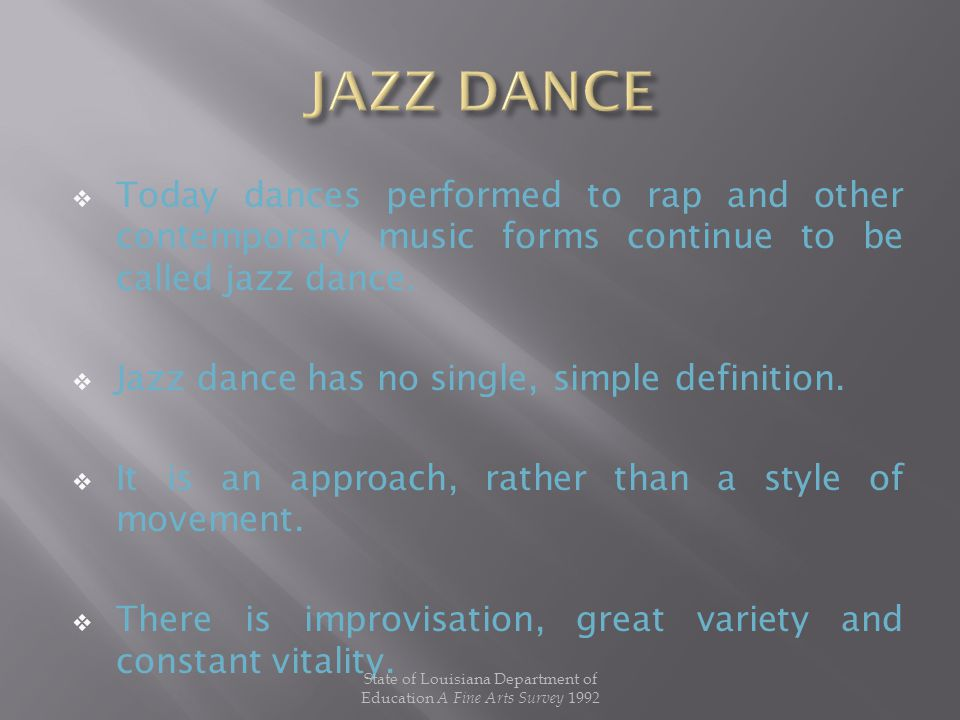  Today dances performed to rap and other contemporary music forms continue to be called jazz dance.