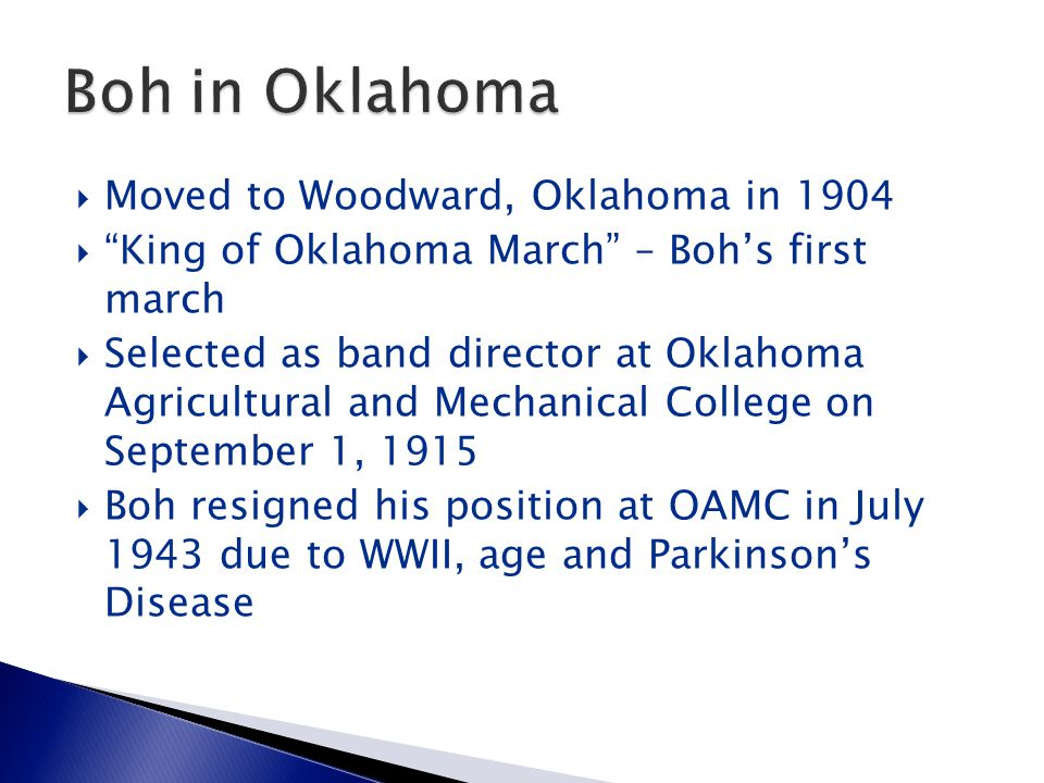 """ Moved to Woodward, Oklahoma in 1904  """"King of Oklahoma March"""" – Boh's first march  Selected as band director at Oklahoma Agricultural and Mechanic"""