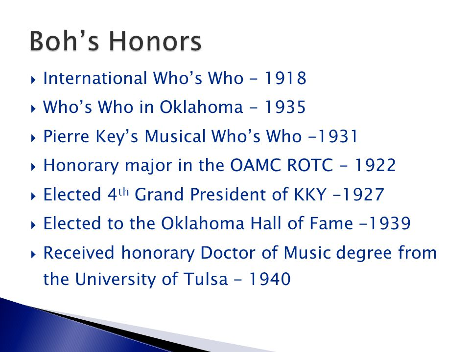  International Who's Who - 1918  Who's Who in Oklahoma - 1935  Pierre Key's Musical Who's Who -1931  Honorary major in the OAMC ROTC - 1922  Elec