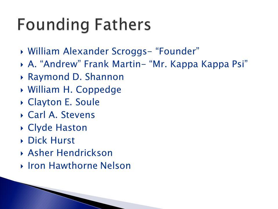 " William Alexander Scroggs- ""Founder""  A. ""Andrew"" Frank Martin- ""Mr. Kappa Kappa Psi""  Raymond D. Shannon  William H. Coppedge  Clayton E. Soule"