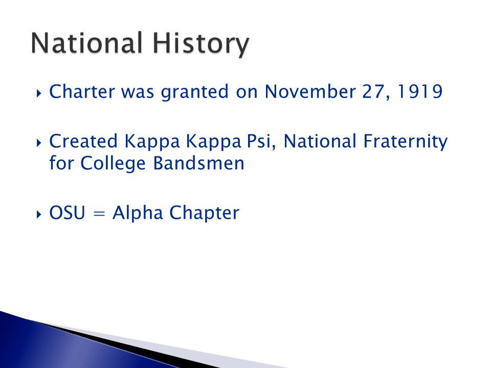  Charter was granted on November 27, 1919  Created Kappa Kappa Psi, National Fraternity for College Bandsmen  OSU = Alpha Chapter