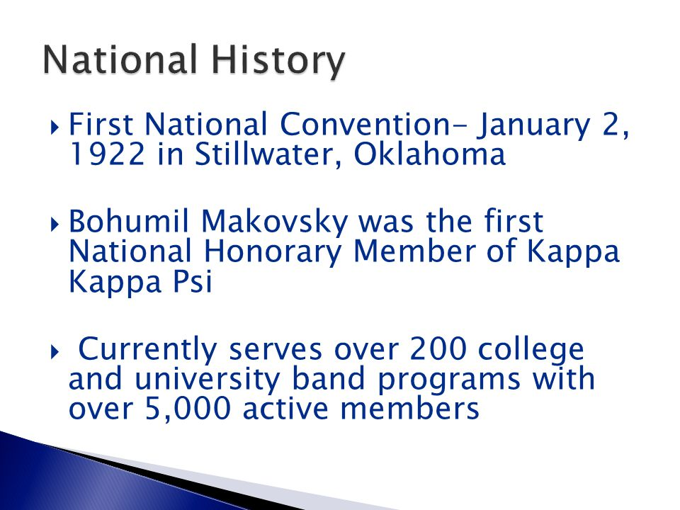  First National Convention- January 2, 1922 in Stillwater, Oklahoma  Bohumil Makovsky was the first National Honorary Member of Kappa Kappa Psi  Cu