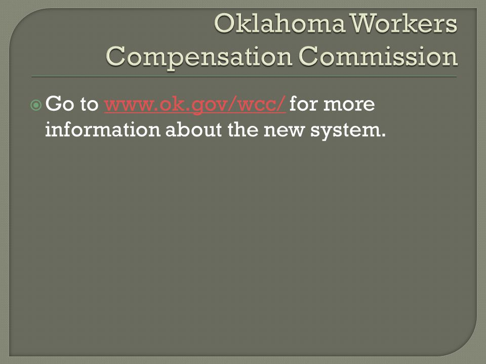  Go to www.ok.gov/wcc/ for more information about the new system.www.ok.gov/wcc/