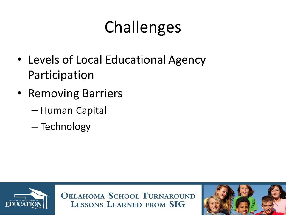 Challenges Levels of Local Educational Agency Participation Removing Barriers – Human Capital – Technology