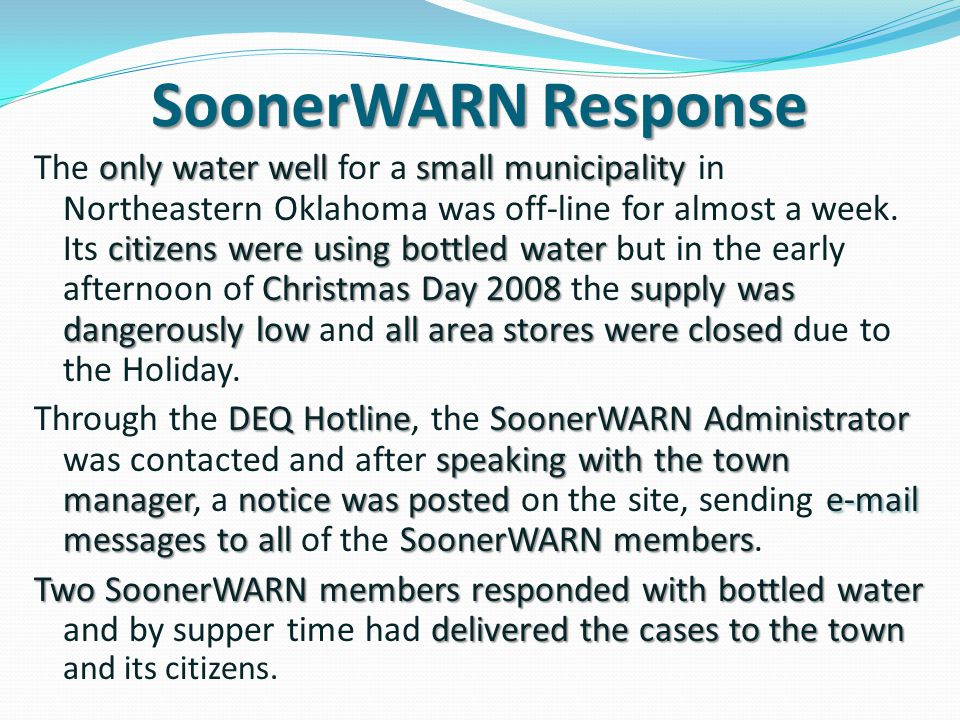 SoonerWARN Response only water well small municipality citizens were using bottled water Christmas Day 2008 supply was dangerously low all area stores were closed The only water well for a small municipality in Northeastern Oklahoma was off-line for almost a week.