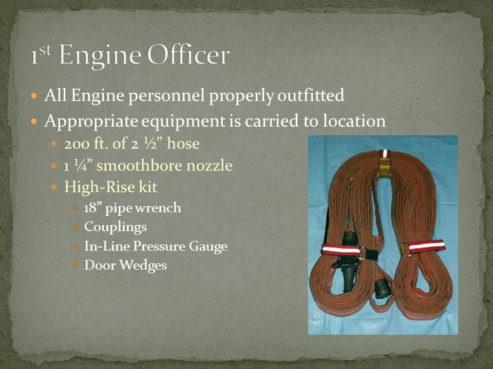 All Engine personnel properly outfitted Appropriate equipment is carried to location 200 ft.