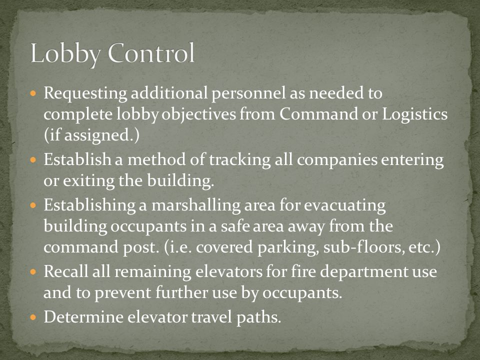 Requesting additional personnel as needed to complete lobby objectives from Command or Logistics (if assigned.) Establish a method of tracking all companies entering or exiting the building.