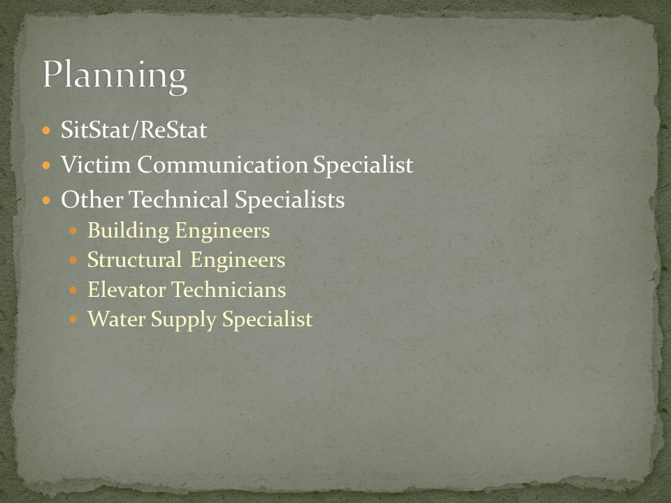 SitStat/ReStat Victim Communication Specialist Other Technical Specialists Building Engineers Structural Engineers Elevator Technicians Water Supply Specialist