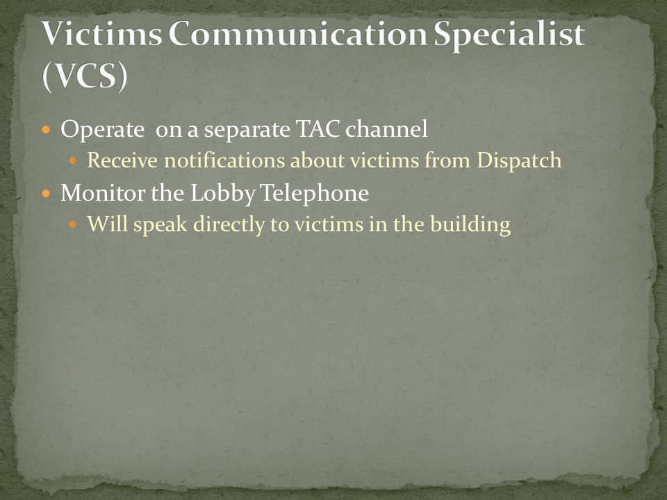 Operate on a separate TAC channel Receive notifications about victims from Dispatch Monitor the Lobby Telephone Will speak directly to victims in the building