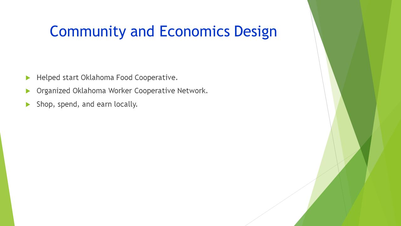 Community and Economics Design  Helped start Oklahoma Food Cooperative.