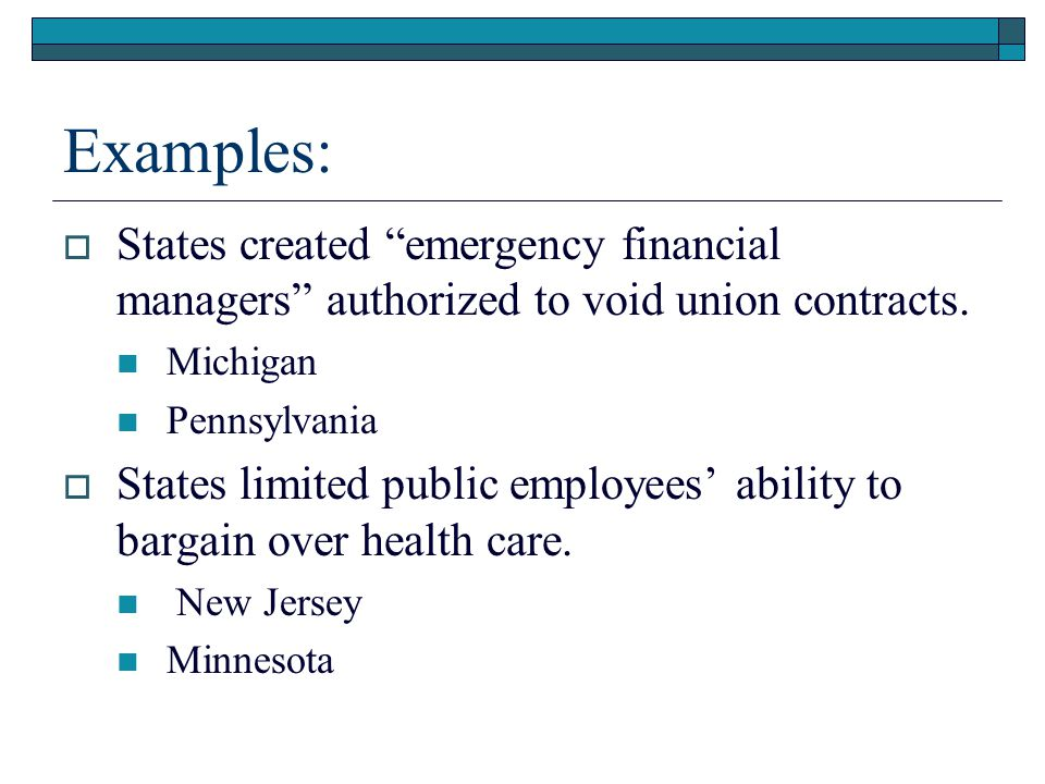 Examples:  States created emergency financial managers authorized to void union contracts.