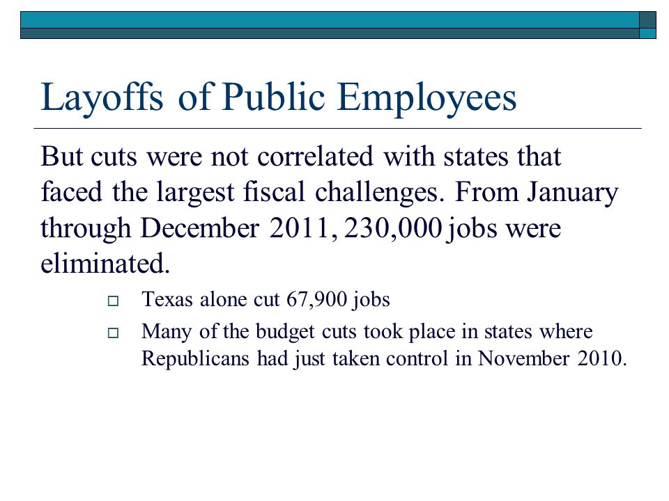 Layoffs of Public Employees But cuts were not correlated with states that faced the largest fiscal challenges.