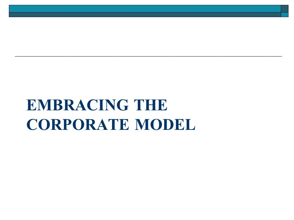 EMBRACING THE CORPORATE MODEL