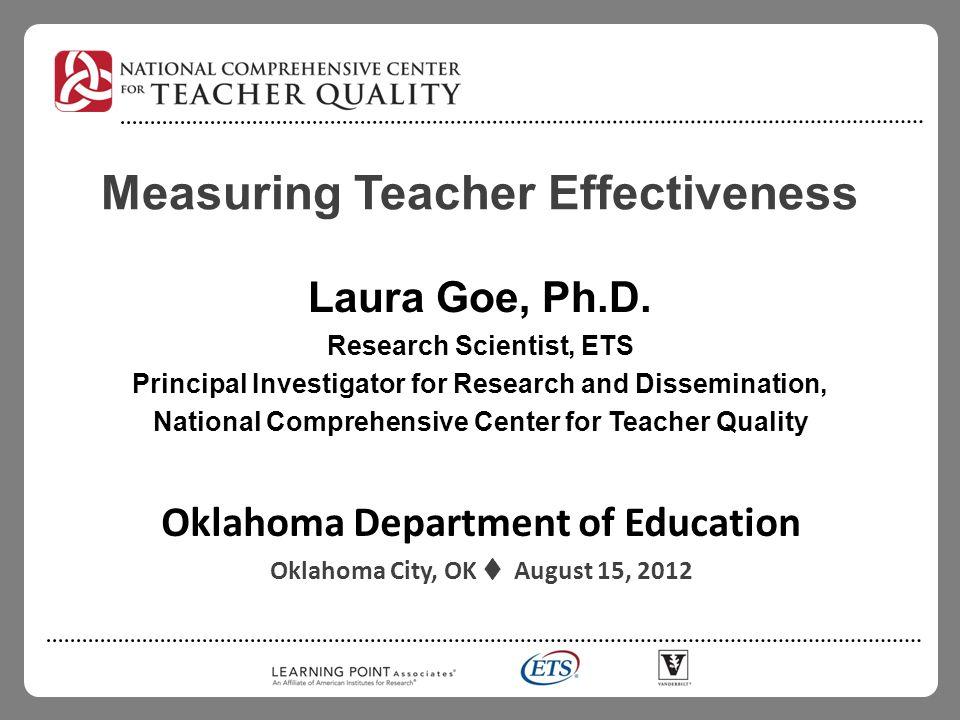 Measuring Teacher Effectiveness Laura Goe, Ph.D.