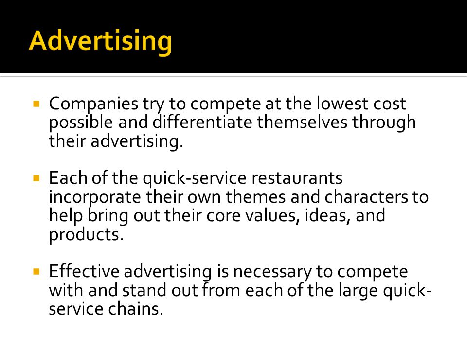 Companies try to compete at the lowest cost possible and differentiate themselves through their advertising.