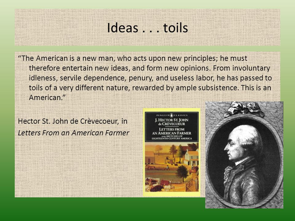 "Ideas... toils ""The American is a new man, who acts upon new principles; he must therefore entertain new ideas, and form new opinions. From involuntar"