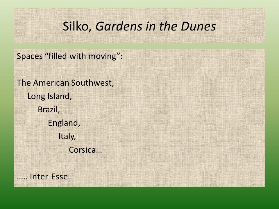 "Silko, Gardens in the Dunes Spaces ""filled with moving"": The American Southwest, Long Island, Brazil, England, Italy, Corsica… ….. Inter-Esse"