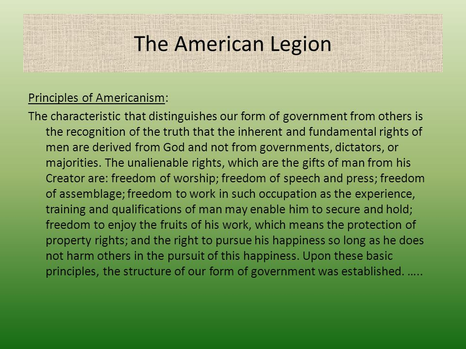 The American Legion Principles of Americanism: The characteristic that distinguishes our form of government from others is the recognition of the trut