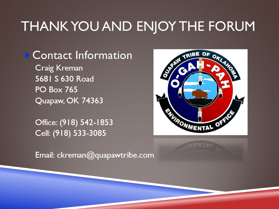 THANK YOU AND ENJOY THE FORUM  Contact Information Craig Kreman 5681 S 630 Road PO Box 765 Quapaw, OK 74363 Office: (918) 542-1853 Cell: (918) 533-30